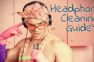 How to Clean Headphones – A Complete Beginner's Guide